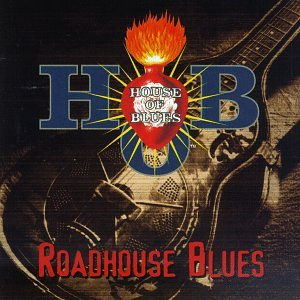 Livin in House of Blues: Roadhouse Blues