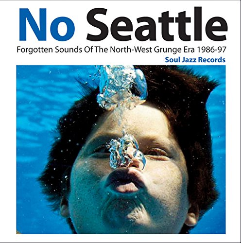 No Seattle – Forgotten Sounds Of The North-West Grunge Era 1986-97