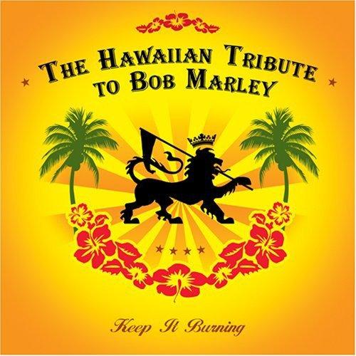 Hawaiian Tribute Bob Marley: Keep It Burning