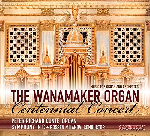 The Wanamaker Organ Centennial Concert – Music for Organ and Orchestra